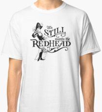 We Wants The Redhead Caribbean Pirates Shirt Classic T-Shirt