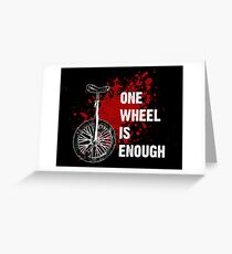 One wheel is enough  Greeting Card