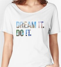 Dream It. Do it. Women's Relaxed Fit T-Shirt