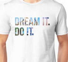 Dream It. Do it. Unisex T-Shirt