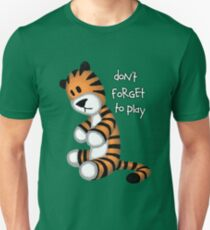 Do not forget to play Unisex T-Shirt