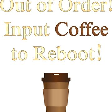 Out of Order! Input Coffee! by Eliza434