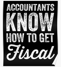 Accountants know how to get fiscal - funny accounting Poster