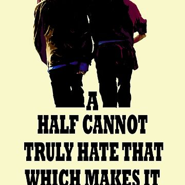 A Half Cannot Truly Hate That Which Makes It Whole by pooredith
