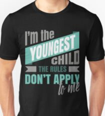 I'm The Youngest, Rules Don't Apply Tee - Youngest Child T Shirt Unisex T-Shirt
