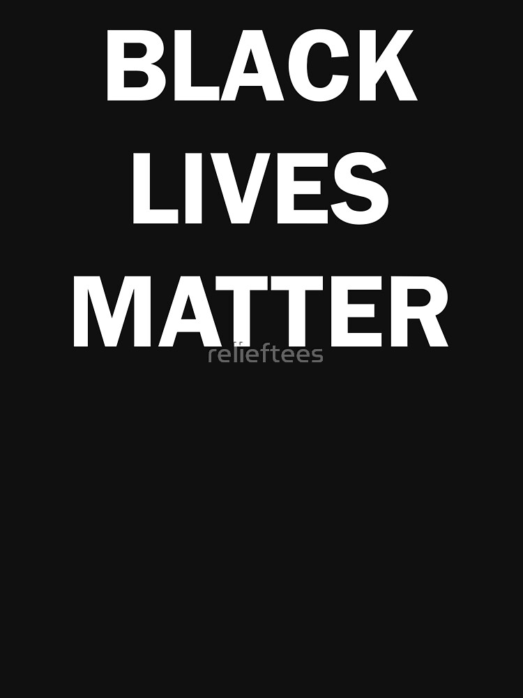 Black Lives Matter by relieftees
