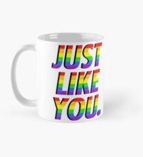 Just Like You. Mug