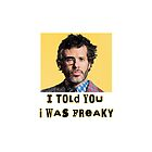 Told You I Was Freaky Conchords by loganferret