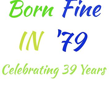 Funny 39th birthday shirt born fine in '79 shirt for women or men by Activi-Tees