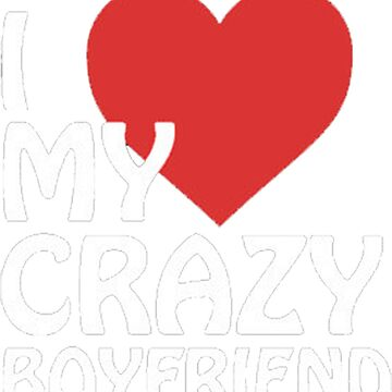 I love my crazy Boyfriend by Alpha1012