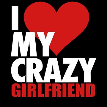 I love my crazy Girlfriend by Alpha1012