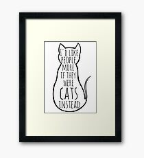 I'd like people more if they were cats instead Framed Print