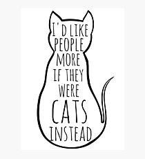 I'd like people more if they were cats instead Photographic Print