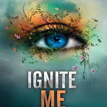 Ignite Me by Tahereh Mafi by CraftyRedFox