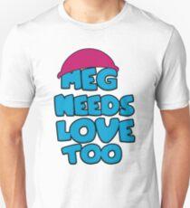 Meg Needs Love Too Unisex T-Shirt
