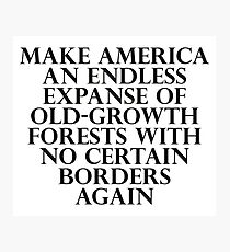 Make America an Endless Expanse of Old-Growth Forests with No Certain Borders Again Photographic Print