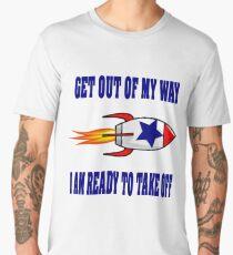 Get out of my way it is time to do stuff .It is time to take off. Men's Premium T-Shirt