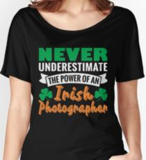 Never underestimate the power of an irish photographer Women's Relaxed Fit T-Shirt