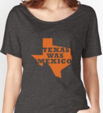 Texas Was Mexico Women's Relaxed Fit T-Shirt