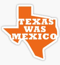 Texas Was Mexico Glossy Sticker
