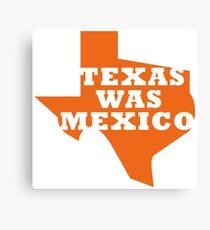 Texas Was Mexico Canvas Print