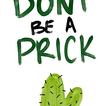 Don't Be A Prick by emmamehus