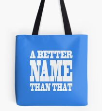 A Better Name Than That (hanger logo) Tote Bag