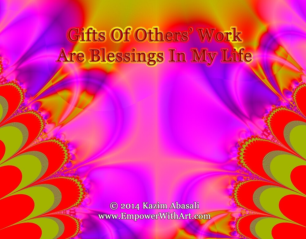 Gifts Of Others' Work Are Blessings In My Life by empowerwithart