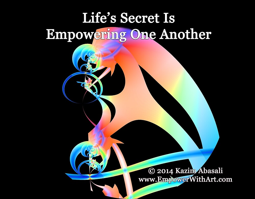 Life's Secret Is Empowering One Another by empowerwithart