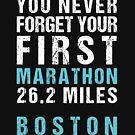 Boston Marathon - You Never Forget Your First Marathon by oddduckshirts