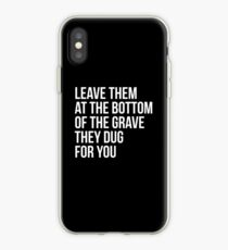 Leave Them At The Bottom Of The Grave They Dug For You Shirt iPhone Case