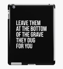 Leave Them At The Bottom Of The Grave They Dug For You Shirt iPad Case/Skin