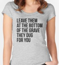 Leave Them At The Bottom Of The Grave They Dug For You Shirt Women's Fitted Scoop T-Shirt