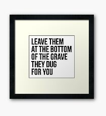 Leave Them At The Bottom Of The Grave They Dug For You Shirt Framed Print