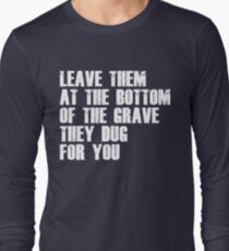 Leave Them At The Bottom Of The Grave They Dug For You Shirt Long Sleeve T-Shirt
