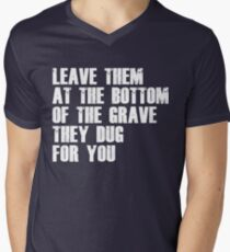 Leave Them At The Bottom Of The Grave They Dug For You Shirt Men's V-Neck T-Shirt