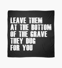 Leave Them At The Bottom Of The Grave They Dug For You Shirt Scarf