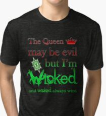 Once Upon A Time - The Queen May Be Evil But I'm Wicked And Wicked Always Wins Tri-blend T-Shirt