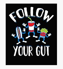 Follow Your Gut Gift Tshirt Photographic Print