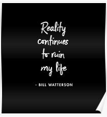 Reality continues to ruin my life ― Bill Watterson (BLACK) Poster