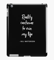 Reality continues to ruin my life ― Bill Watterson (BLACK) iPad Case/Skin