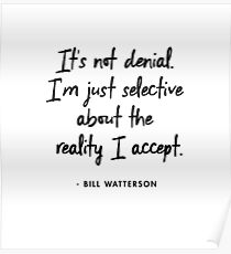 It's not denial. I'm just selective about the reality I accept - Bill Watterson Poster
