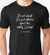 It's not denial. I'm just selective about the reality I accept - Bill Watterson Unisex T-Shirt