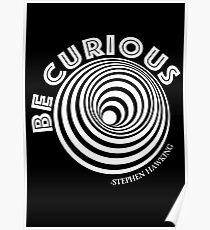 BE CURIOUS like STEPHEN HAWKING- Science genius Poster