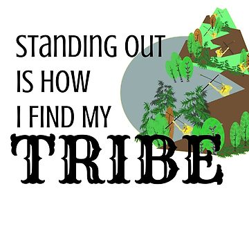Standing Out is How I Find My Tribe by e-dream