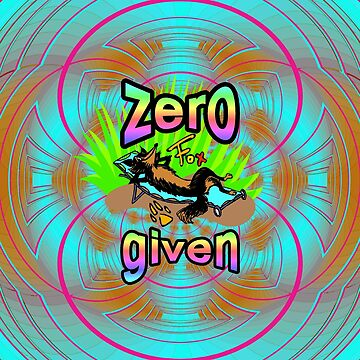 Zero Fox Given by spaceyqt