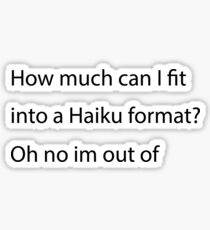 How much can I fit into a Haiku format? Oh no I'm out of... Funny Haiku Poem Sticker