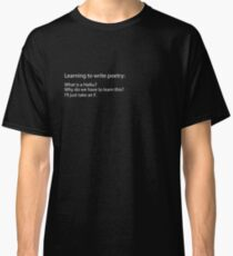 Learning to write poetry funny Haiku Classic T-Shirt