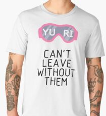 Yuri Goggles Can't Leave Without Them Men's Premium T-Shirt