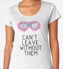 Yuri Goggles Can't Leave Without Them Women's Premium T-Shirt